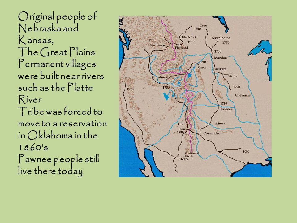Original people of Nebraska and Kansas, The Great Plains Permanent villages were built near rivers such as the Platte River Tribe was forced to move t