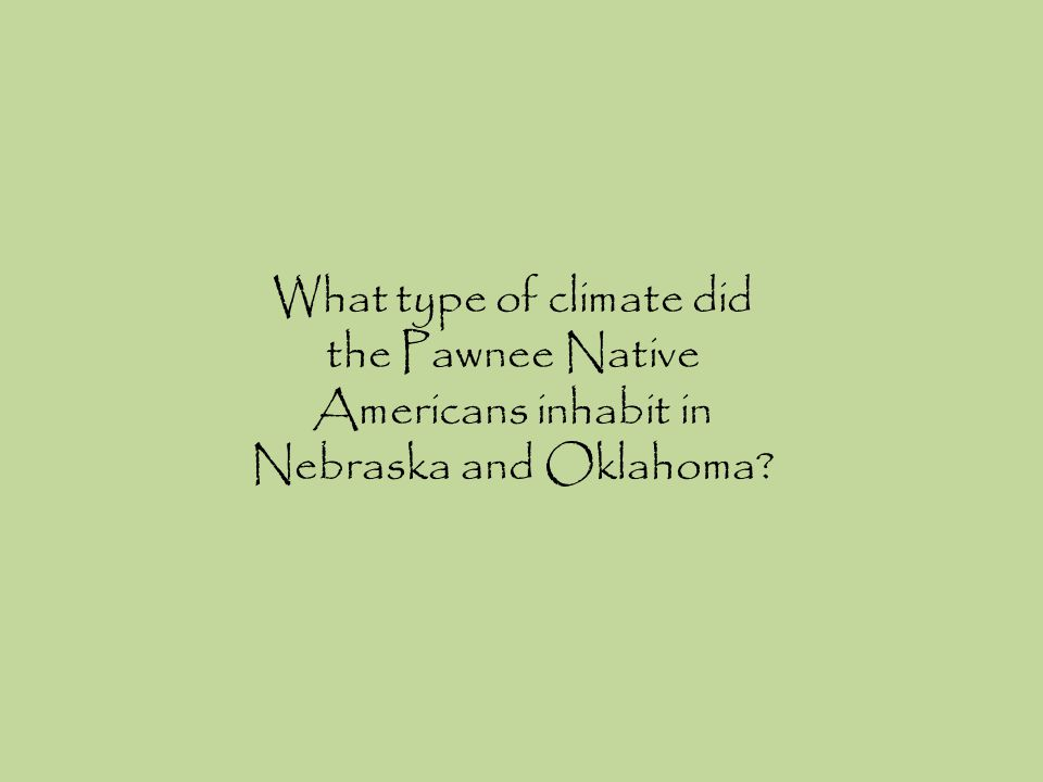 What type of climate did the Pawnee Native Americans inhabit in Nebraska and Oklahoma?