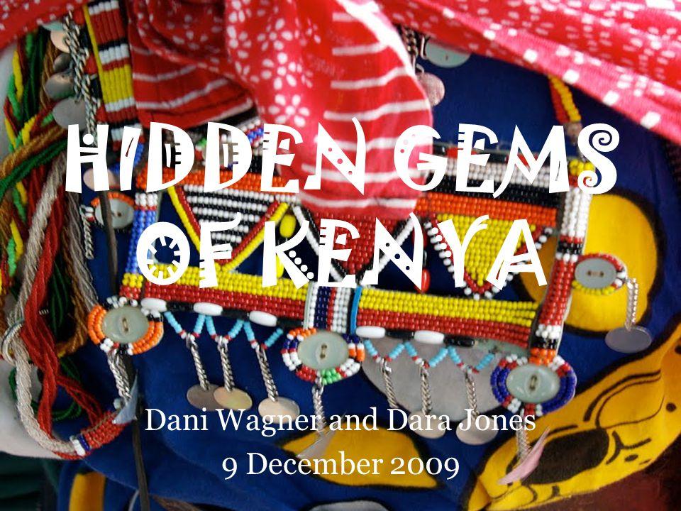 HIDDEN GEMS OF KENYA Dani Wagner and Dara Jones 9 December 2009