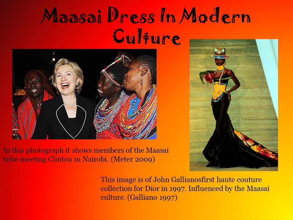 Maasai Dress In Modern Culture In this photograph it shows members of the Maasai tribe meeting Clinton in Nairobi.