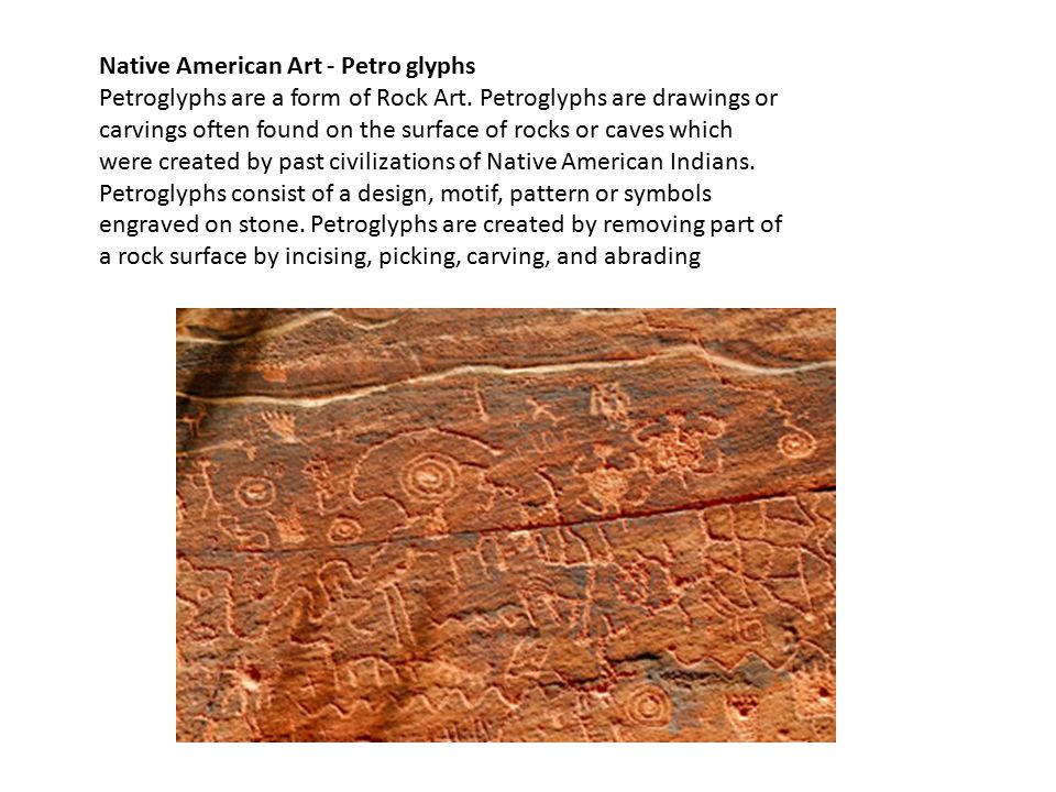 Native American Art - Petro glyphs Petroglyphs are a form of Rock Art.