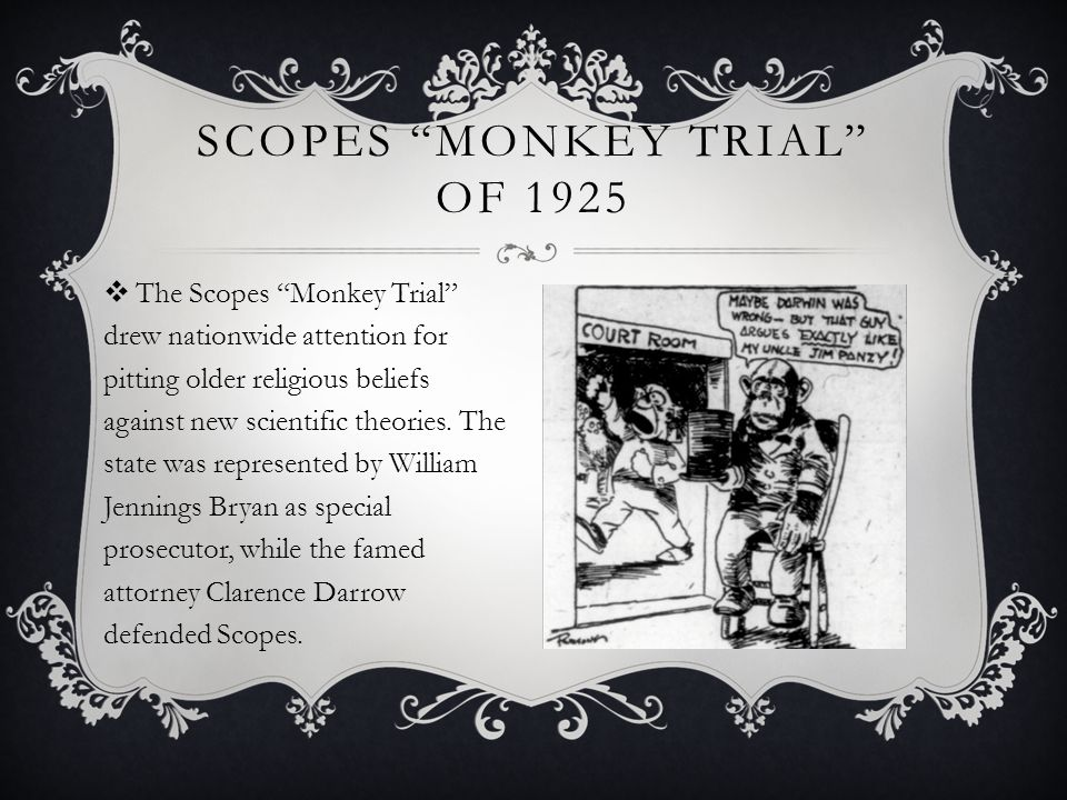 " The Scopes ""Monkey Trial"" drew nationwide attention for pitting older religious beliefs against new scientific theories. The state was represented b"