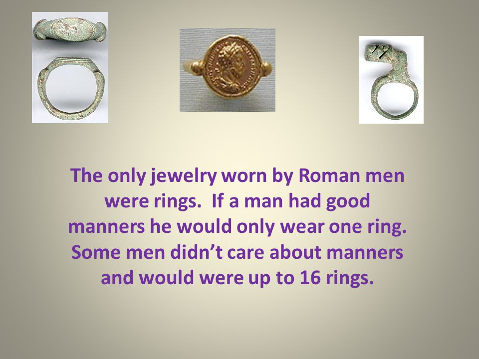 Women wore rings, bracelets, and broaches. Children carried a lucky charm around their neck. They kept them safe inside of a pouch called a bulla.
