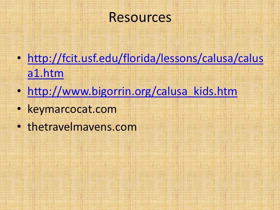 Resources http://fcit.usf.edu/florida/lessons/calusa/calus a1.htm http://fcit.usf.edu/florida/lessons/calusa/calus a1.htm http://www.bigorrin.org/calusa_kids.htm keymarcocat.com thetravelmavens.com