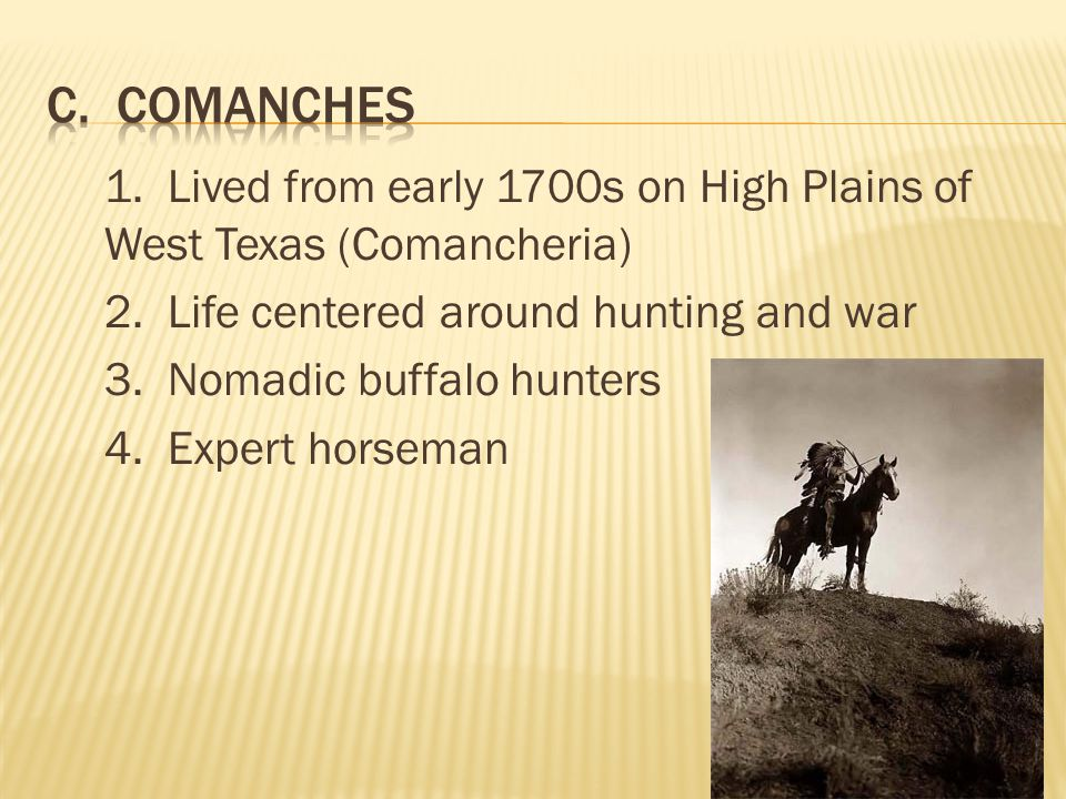 1. Lived from early 1700s on High Plains of West Texas (Comancheria) 2.
