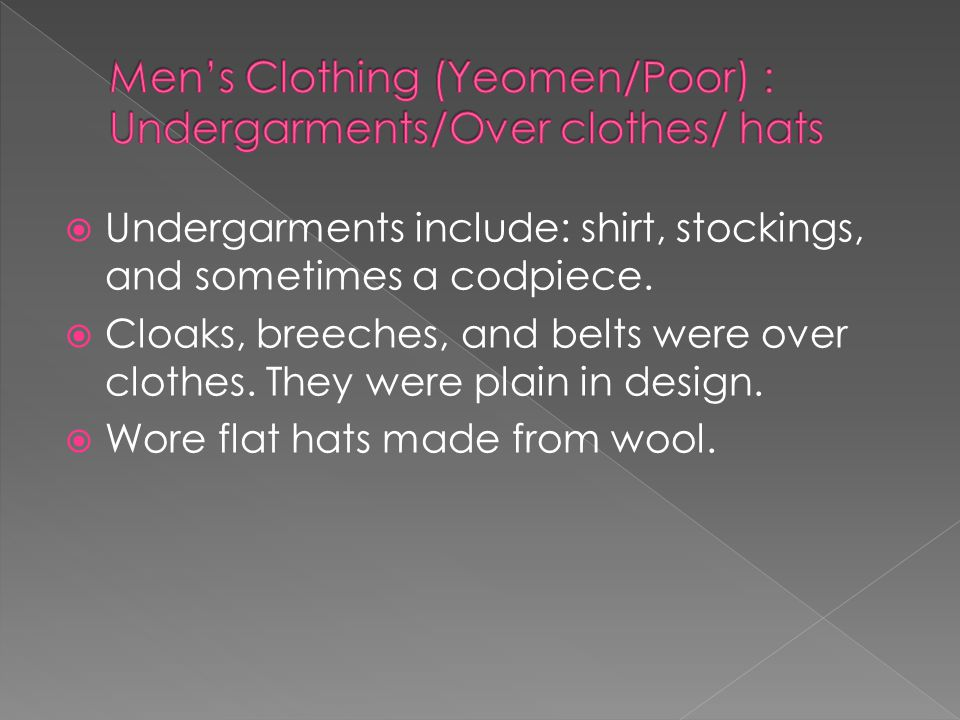  Undergarments include: shirt, stockings, and sometimes a codpiece.