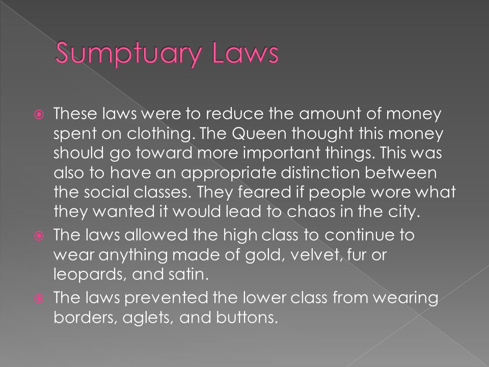  These laws were to reduce the amount of money spent on clothing.