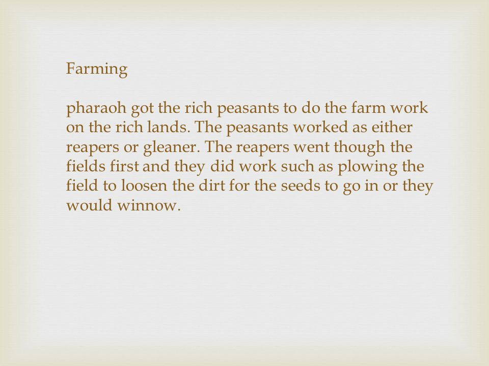 Farming pharaoh got the rich peasants to do the farm work on the rich lands.