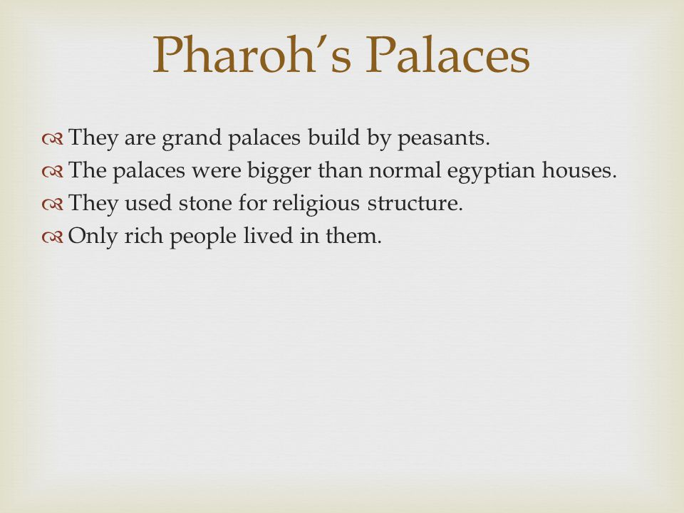 Pharoh's Palaces  They are grand palaces build by peasants.