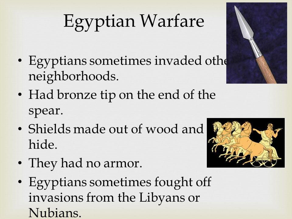 Egyptian Warfare Egyptians sometimes invaded other neighborhoods.