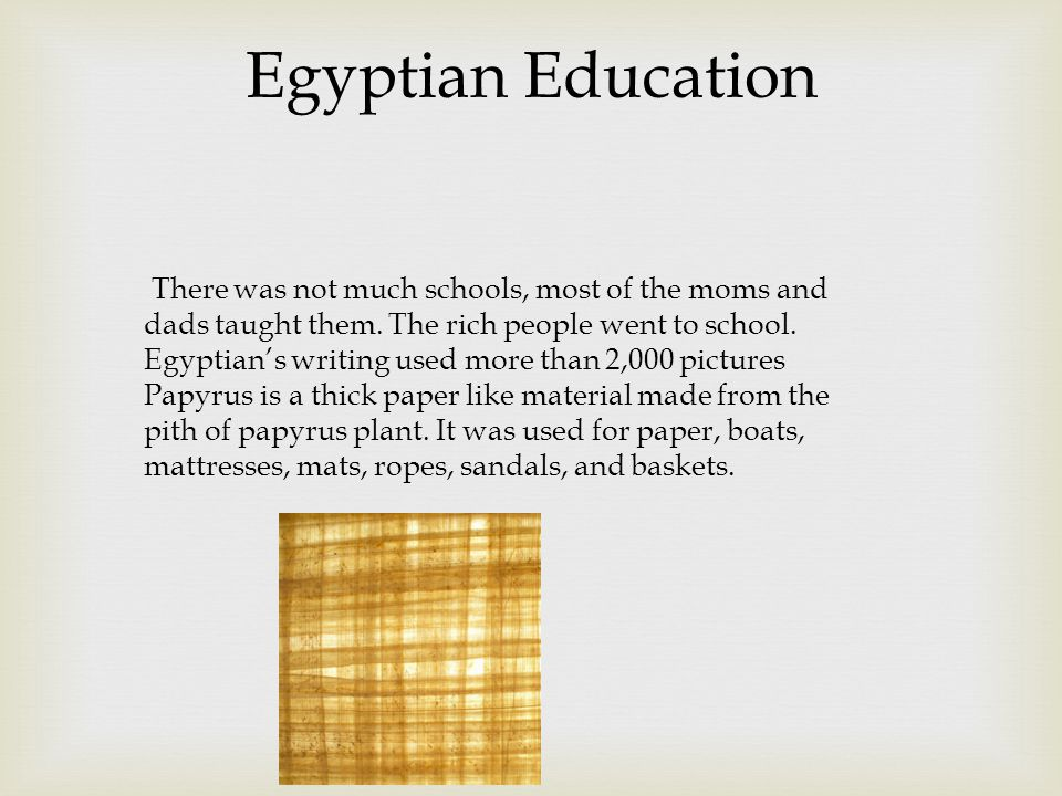 Egyptian Education There was not much schools, most of the moms and dads taught them.