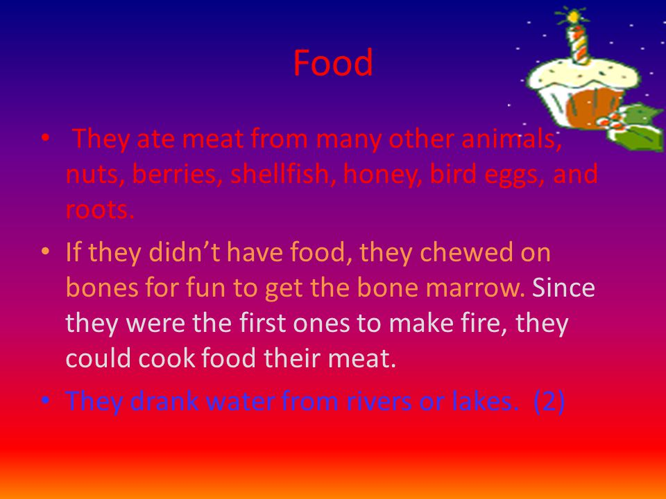 Answers 1.They ate meat from many different animals, as well as nuts, berries, shellfish, honey, bird eggs, and roots.