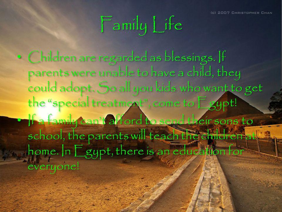 Family Life Family Life Children are regarded as blessings.