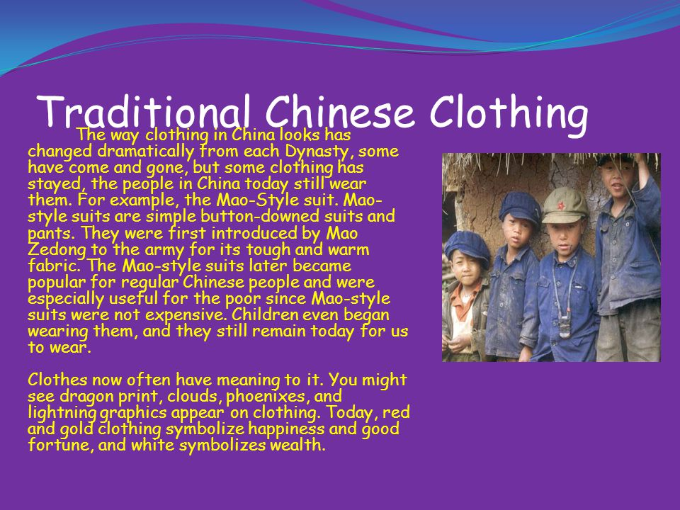 Ancient Chinese Clothing As with many traditions of the Chinese one of the most interesting is the clothes they wear.