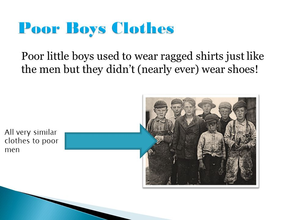 Poor little boys used to wear ragged shirts just like the men but they didn't (nearly ever) wear shoes.