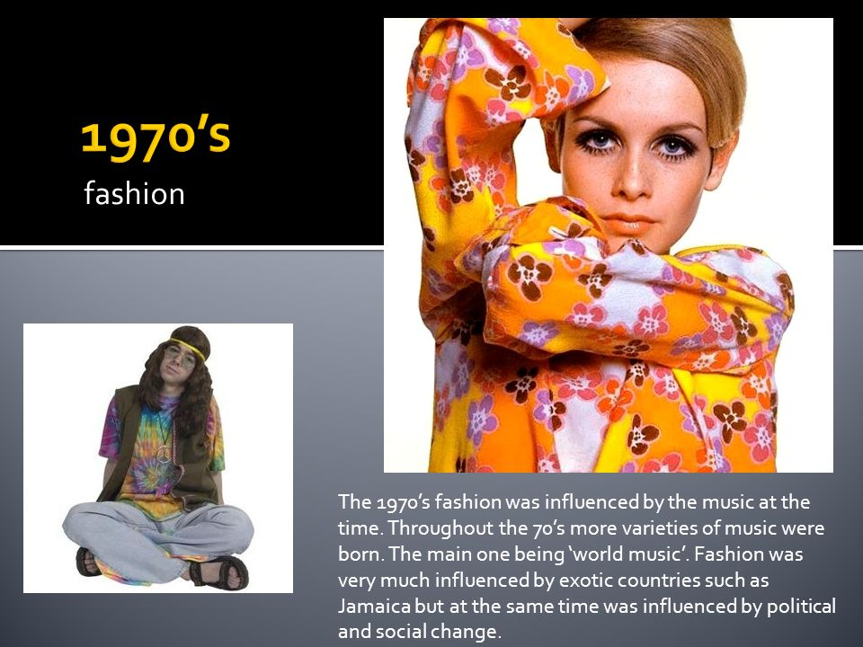 fashion The 1970's fashion was influenced by the music at the time.