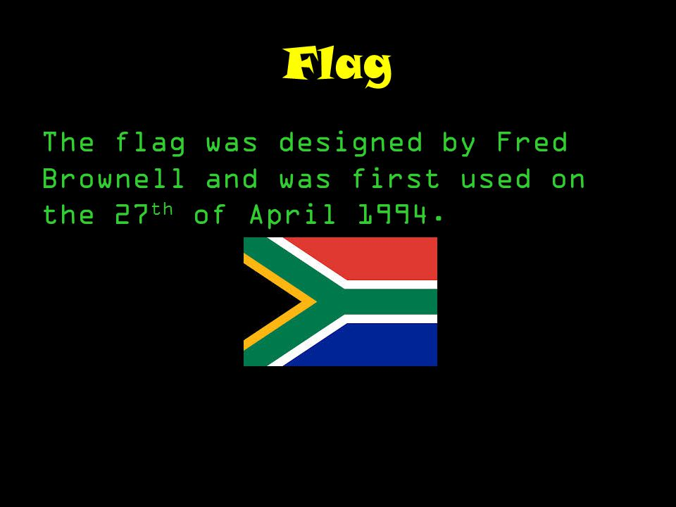 Flag The flag was designed by Fred Brownell and was first used on the 27 th of April 1994.