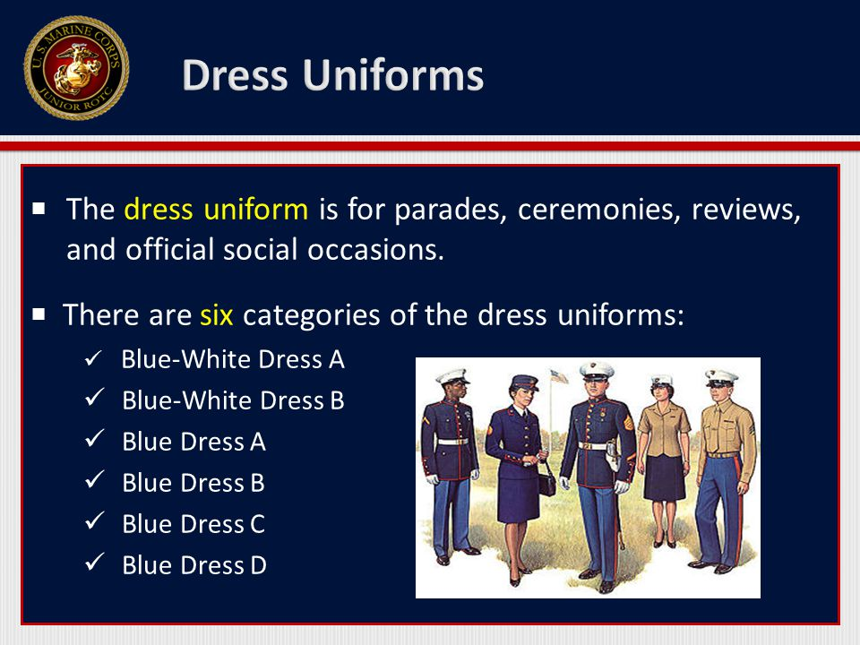  The dress uniform is for parades, ceremonies, reviews, and official social occasions.  There are six categories of the dress uniforms: Blue-White D