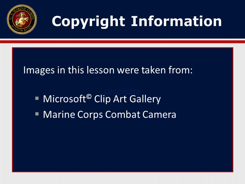 Images in this lesson were taken from:  Microsoft © Clip Art Gallery  Marine Corps Combat Camera LE1-C3S2T8