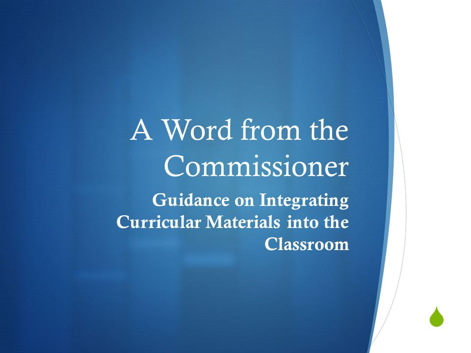  A Word from the Commissioner Guidance on Integrating Curricular Materials into the Classroom