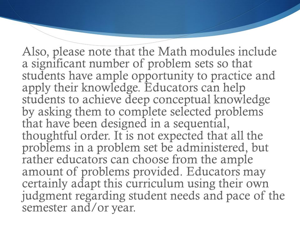 Also, please note that the Math modules include a significant number of problem sets so that students have ample opportunity to practice and apply their knowledge.