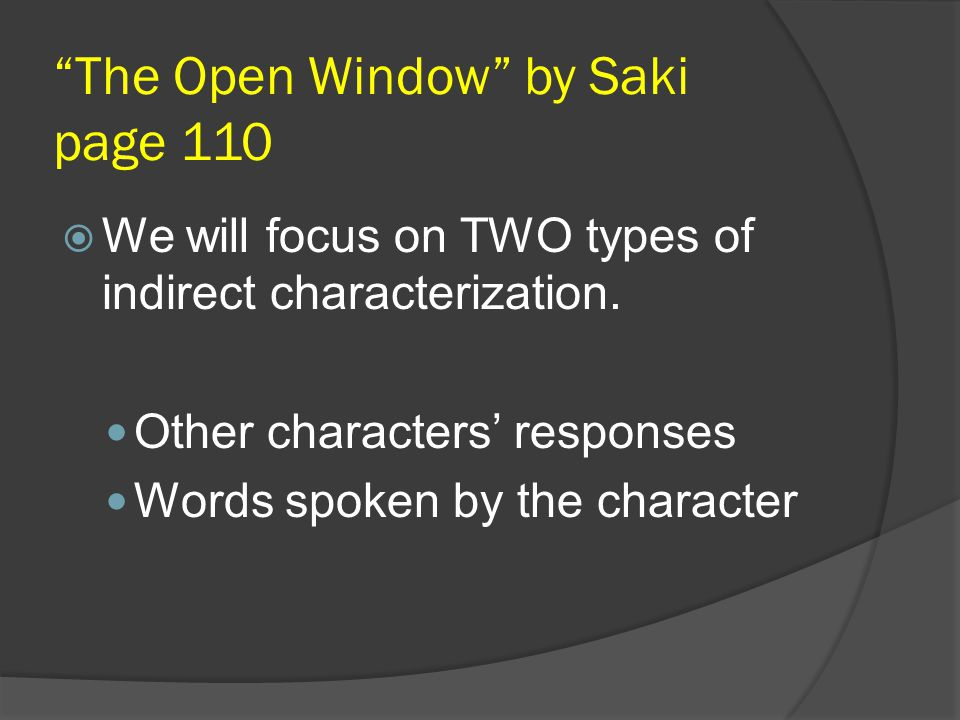 The Open Window by Saki page 110  We will focus on TWO types of indirect characterization.