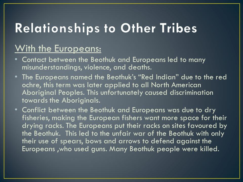 With the Europeans: Contact between the Beothuk and Europeans led to many misunderstandings, violence, and deaths.