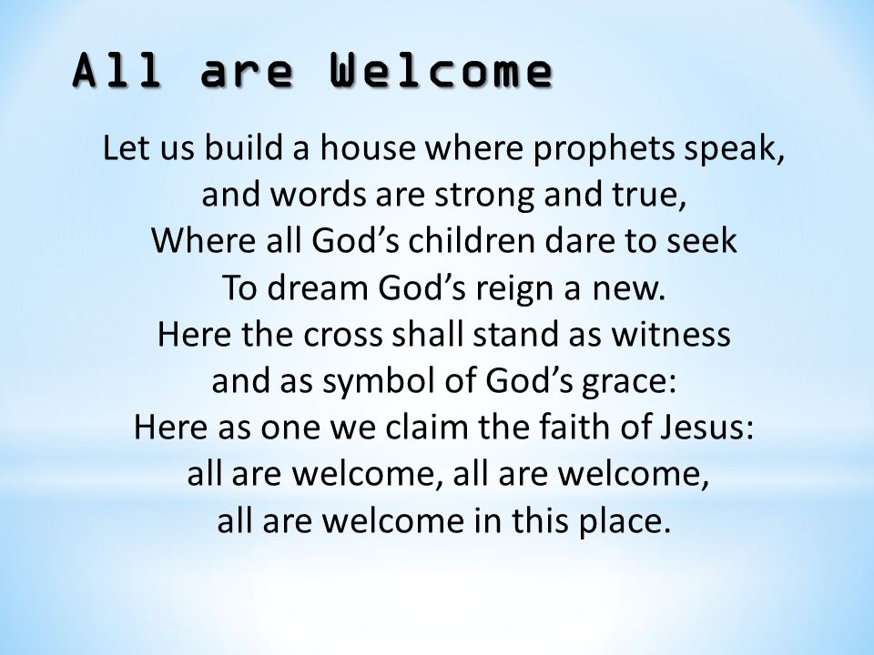 Let us build a house where prophets speak, and words are strong and true, Where all God's children dare to seek To dream God's reign a new. Here the c