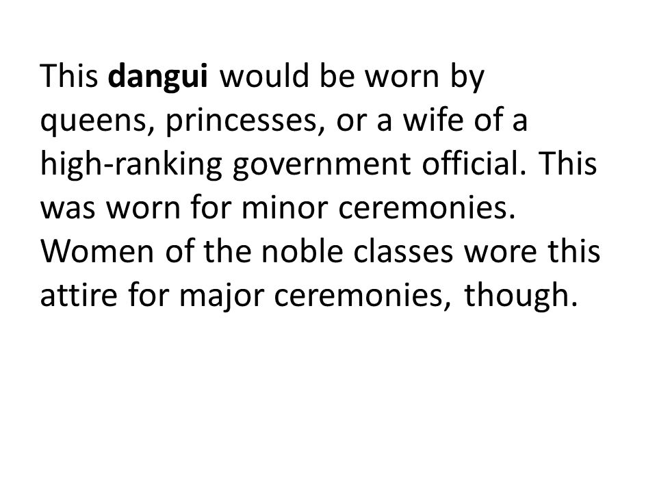 This dangui would be worn by queens, princesses, or a wife of a high-ranking government official.