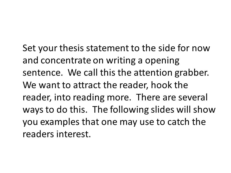 Set your thesis statement to the side for now and concentrate on writing a opening sentence.