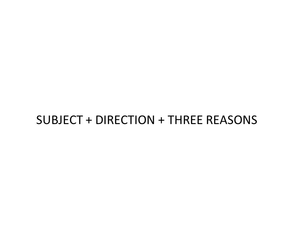 SUBJECT + DIRECTION + THREE REASONS