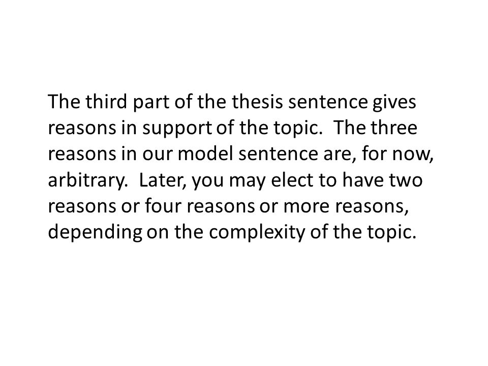 The third part of the thesis sentence gives reasons in support of the topic.
