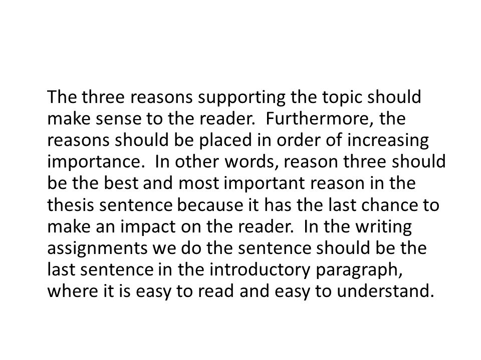 The three reasons supporting the topic should make sense to the reader.