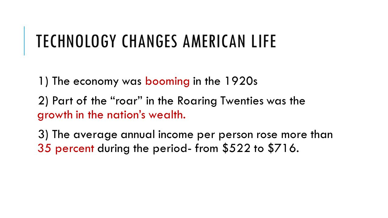 """TECHNOLOGY CHANGES AMERICAN LIFE 1) The economy was booming in the 1920s 2) Part of the """"roar"""" in the Roaring Twenties was the growth in the nation's"""