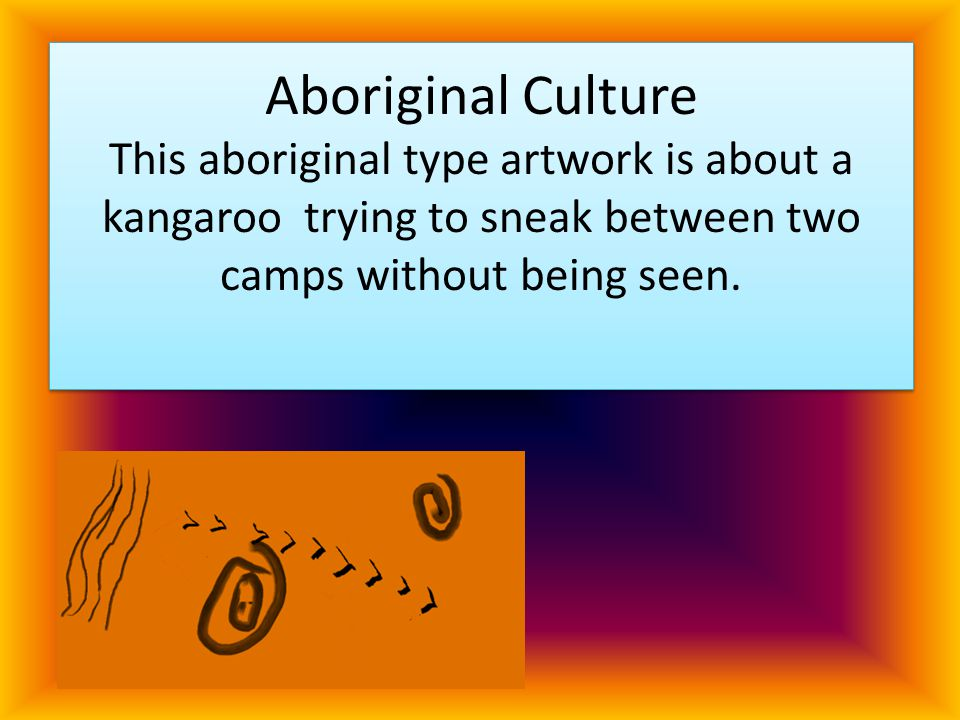 Aboriginal Culture This aboriginal type artwork is about a kangaroo trying to sneak between two camps without being seen.