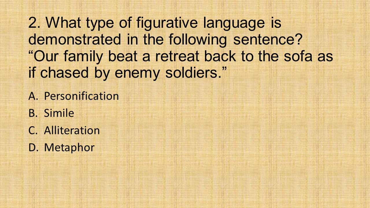 2. What type of figurative language is demonstrated in the following sentence.