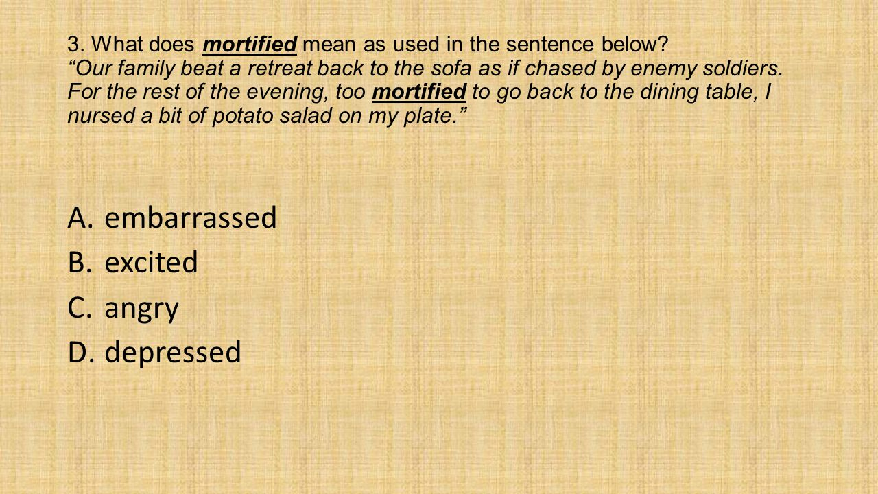 3. What does mortified mean as used in the sentence below.