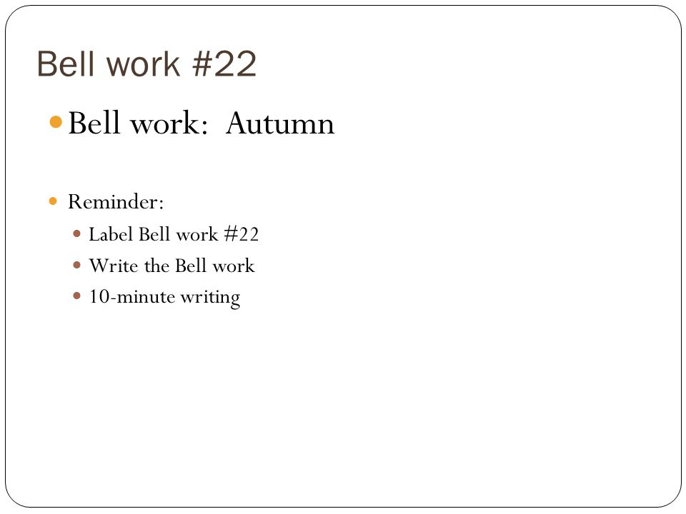 Bell work #22 Bell work: Autumn Reminder: Label Bell work #22 Write the Bell work 10-minute writing