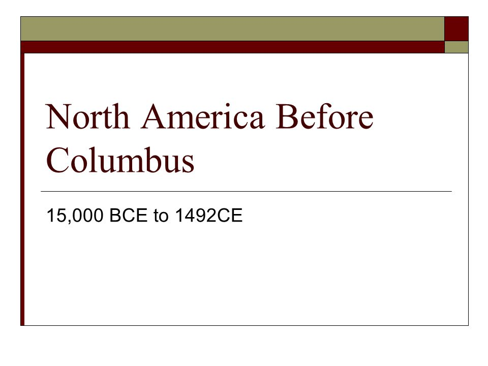 North America Before Columbus 15,000 BCE to 1492CE