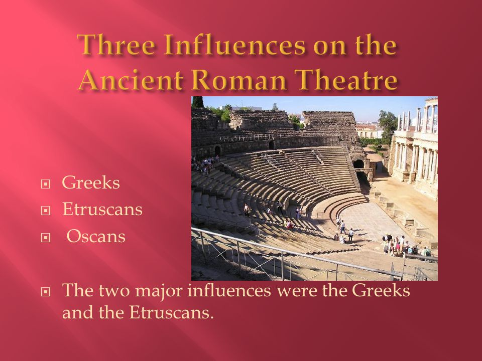  Greeks  Etruscans  Oscans  The two major influences were the Greeks and the Etruscans.