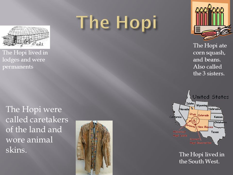 The Hopi were called caretakers of the land and wore animal skins.