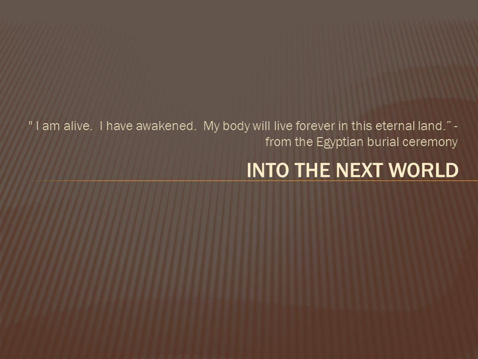I am alive.I have awakened.