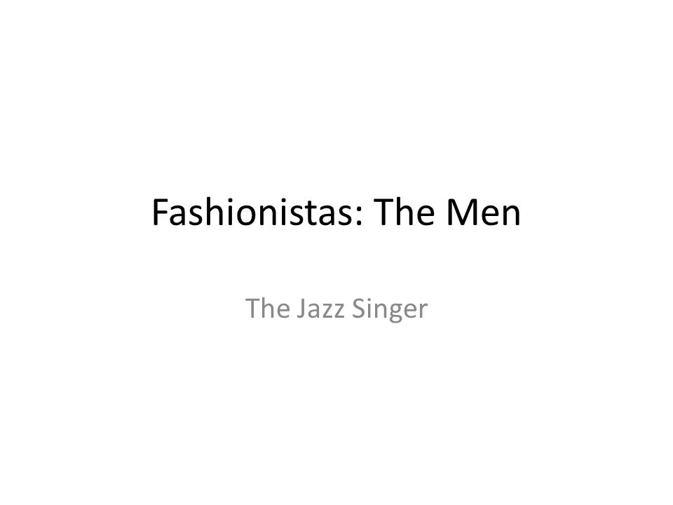 Fashionistas: The Men The Jazz Singer