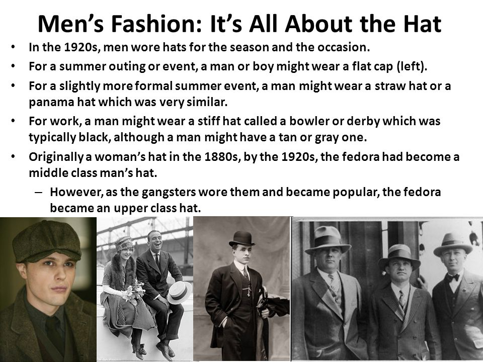 Men's Fashion: It's All About the Hat In the 1920s, men wore hats for the season and the occasion.