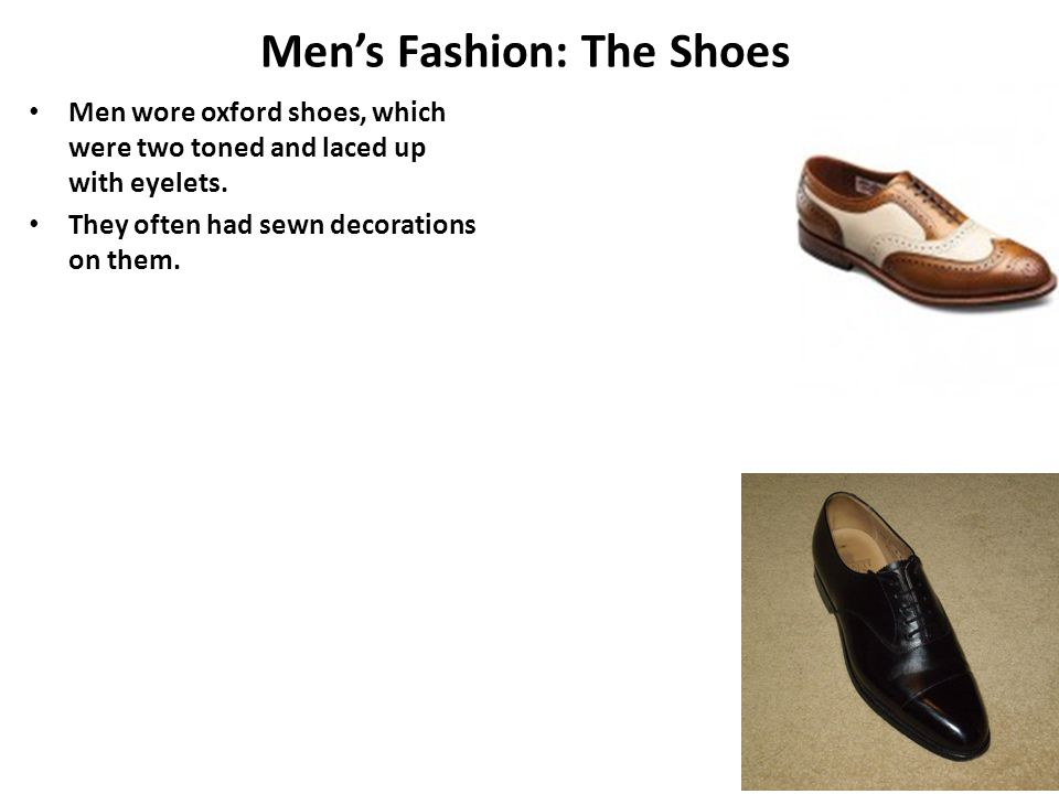Men's Fashion: The Shoes Men wore oxford shoes, which were two toned and laced up with eyelets.