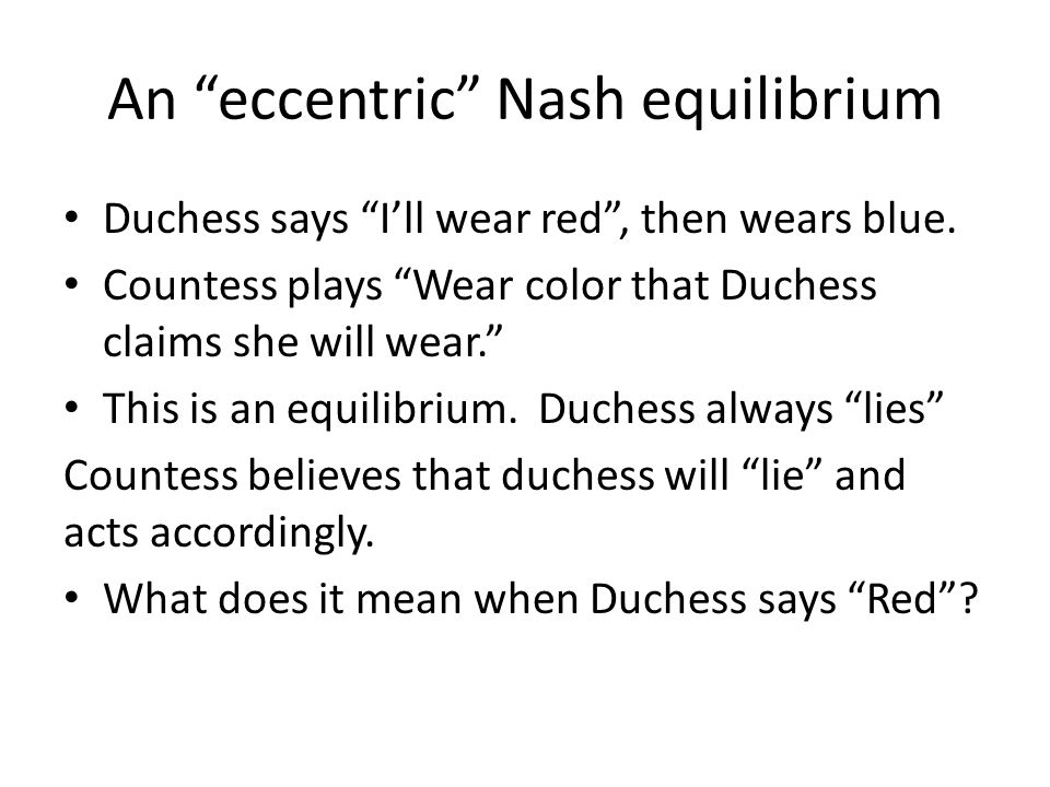 An eccentric Nash equilibrium Duchess says I'll wear red , then wears blue.