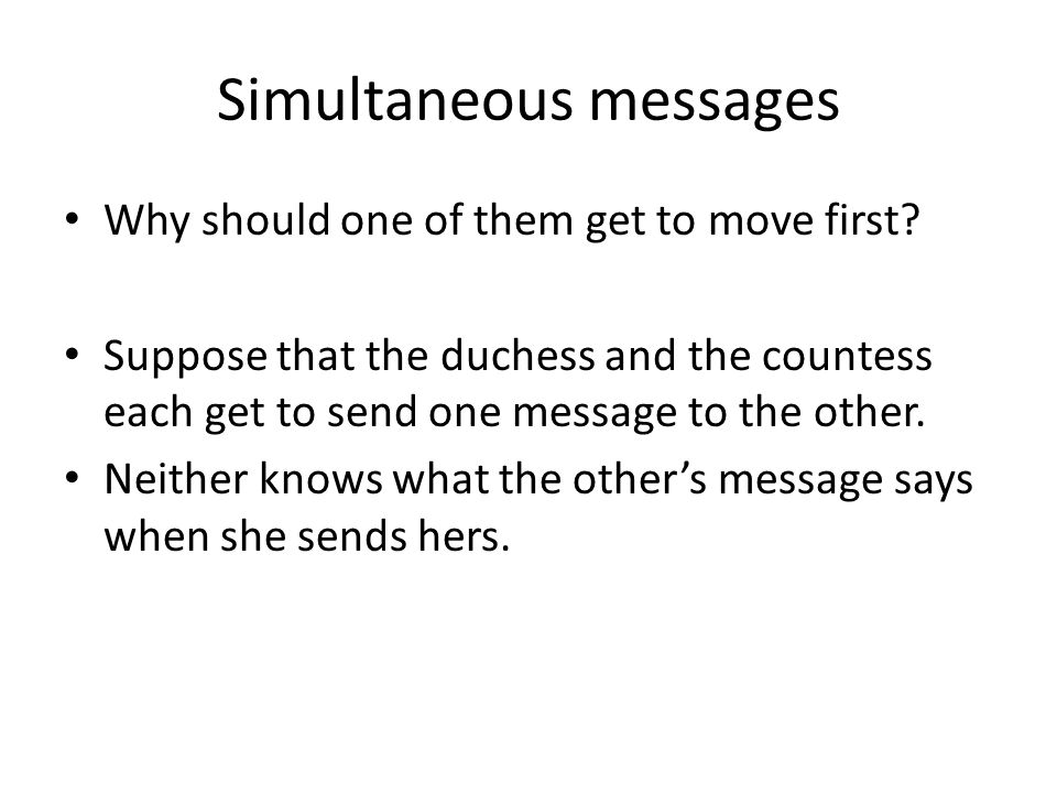Simultaneous messages Why should one of them get to move first.