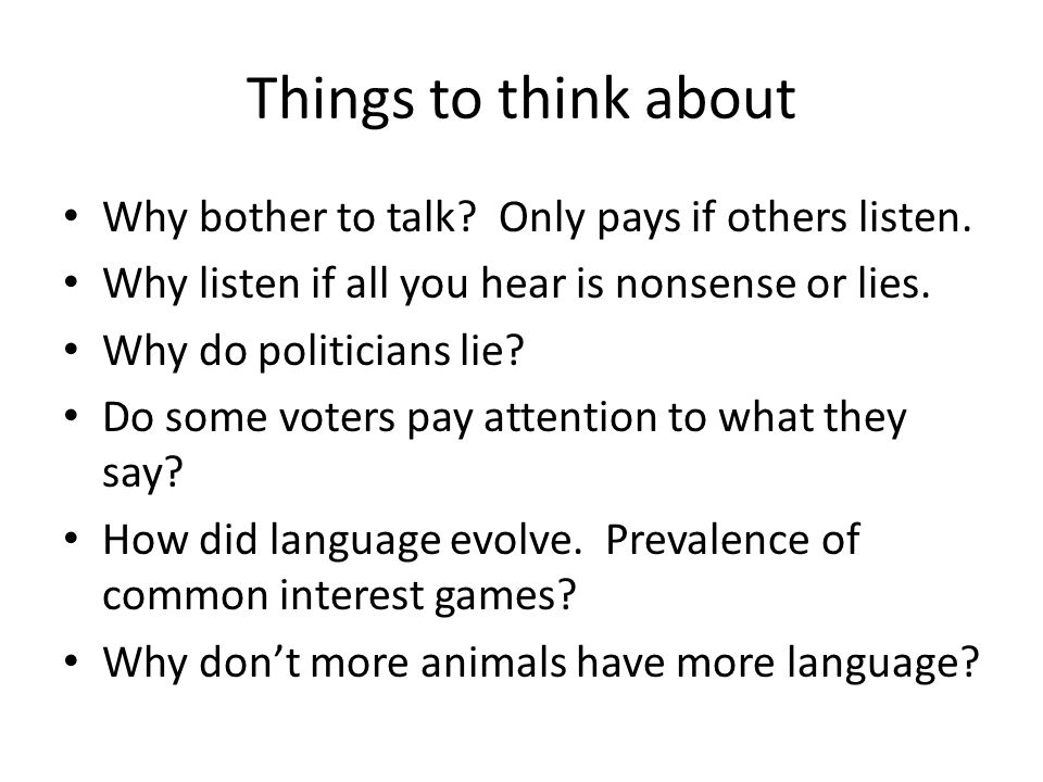 Things to think about Why bother to talk. Only pays if others listen.