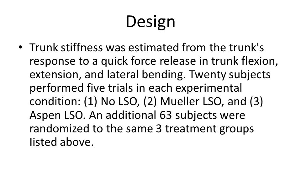 Design Trunk stiffness was estimated from the trunk s response to a quick force release in trunk flexion, extension, and lateral bending.