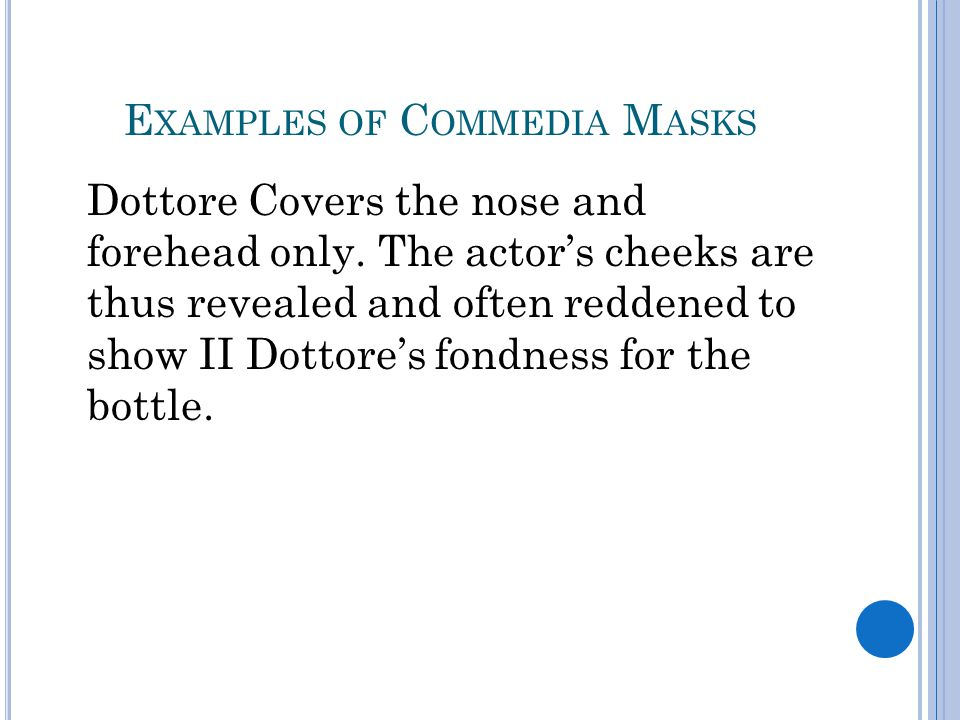 E XAMPLES OF C OMMEDIA M ASKS Dottore Covers the nose and forehead only.